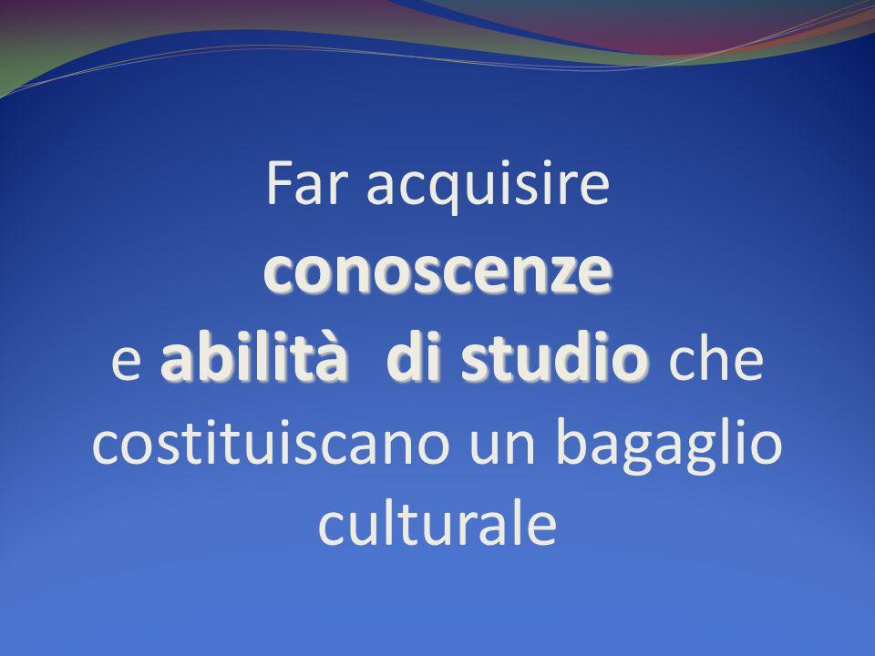 Far acquisire conoscenze e abilità di studio che costituiscano un bagaglio culturale