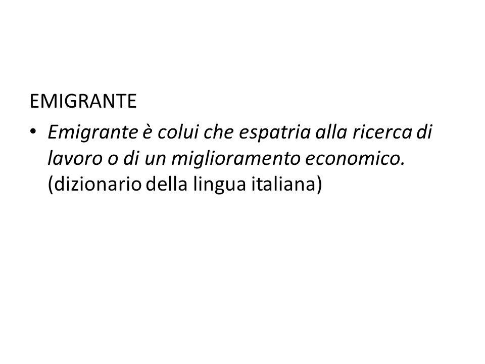 EMIGRANTE Emigrante è colui che espatria alla ricerca di lavoro o di un miglioramento economico.