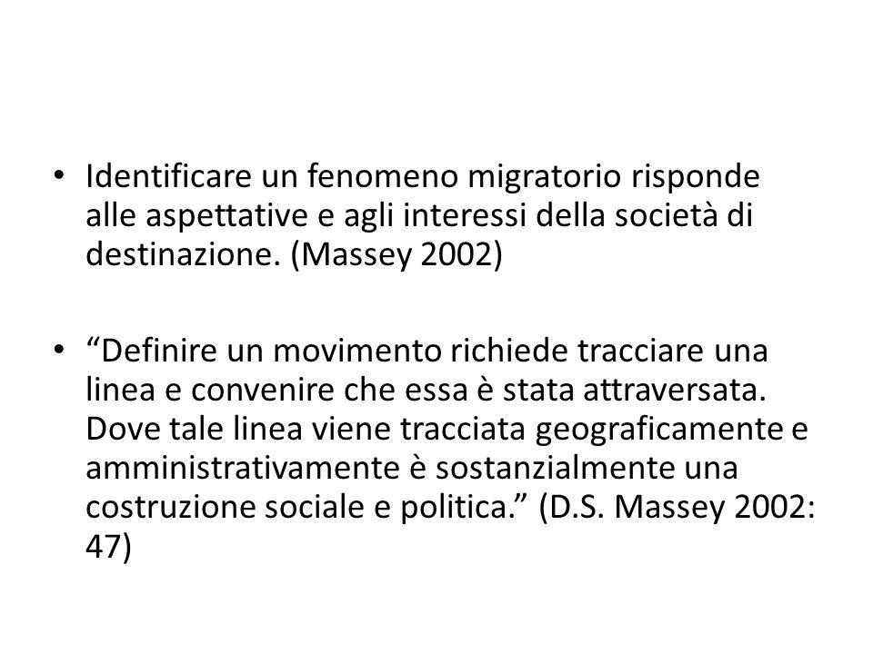 Identificare un fenomeno migratorio risponde alle aspettative e agli interessi della società di destinazione. (Massey 2002)