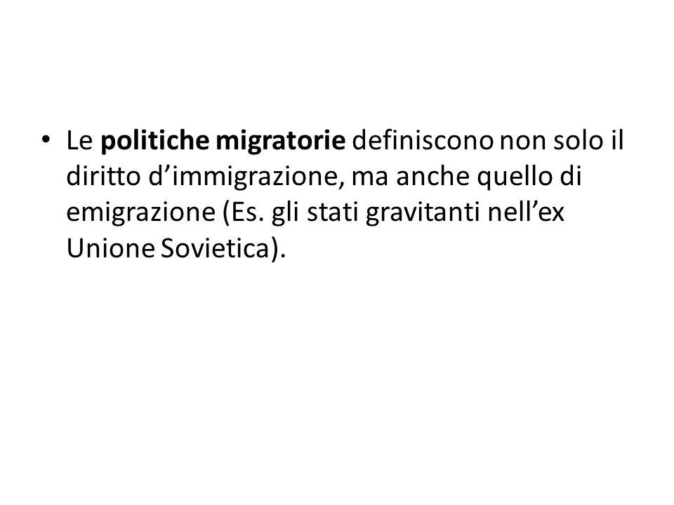 Le politiche migratorie definiscono non solo il diritto d'immigrazione, ma anche quello di emigrazione (Es.