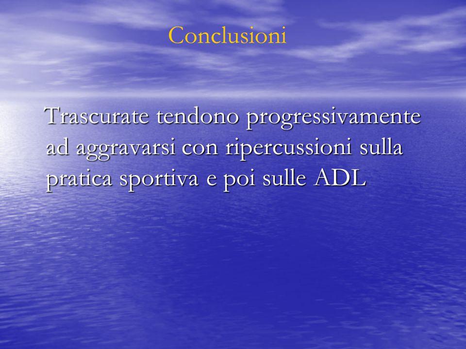Conclusioni Trascurate tendono progressivamente ad aggravarsi con ripercussioni sulla pratica sportiva e poi sulle ADL.