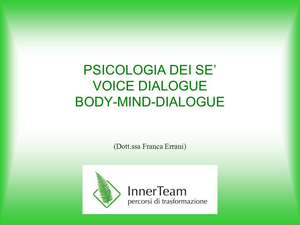 PSICOLOGIA DEI SE' VOICE DIALOGUE BODY-MIND-DIALOGUE (Dott