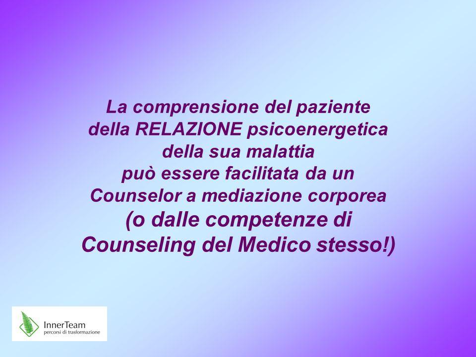 La comprensione del paziente della RELAZIONE psicoenergetica della sua malattia può essere facilitata da un Counselor a mediazione corporea (o dalle competenze di Counseling del Medico stesso!)