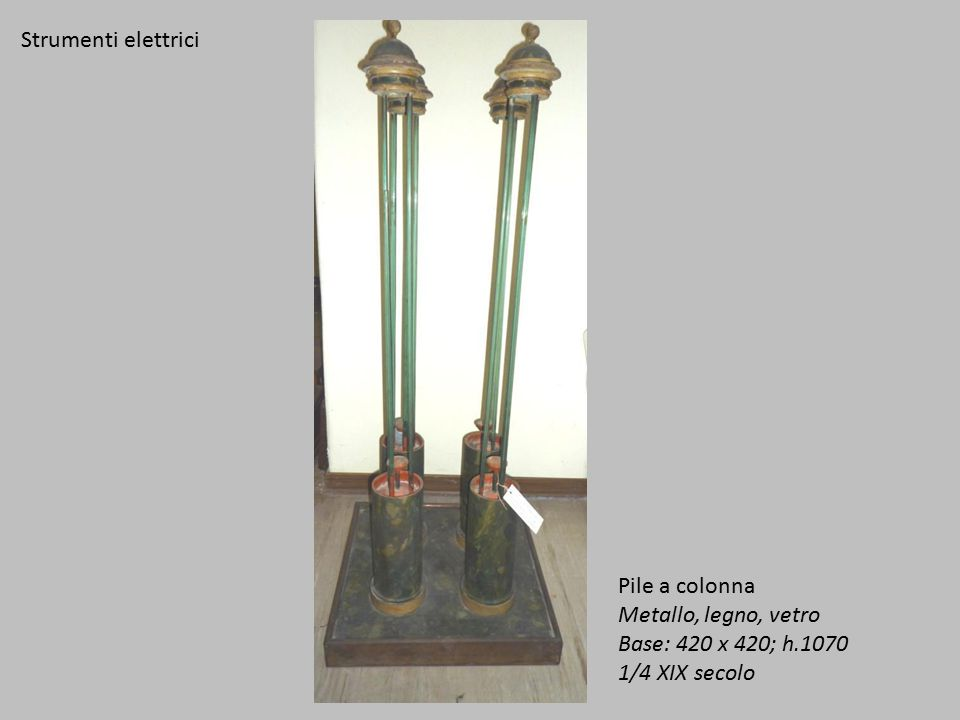 Strumenti elettrici Pile a colonna Metallo, legno, vetro Base: 420 x 420; h.1070 1/4 XIX secolo