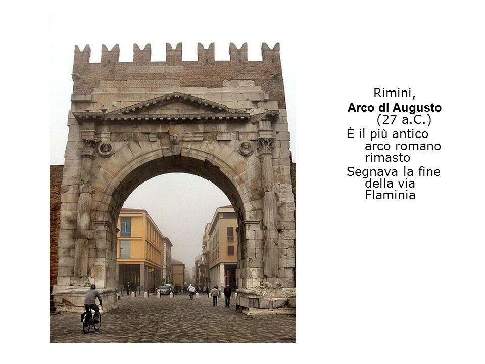 Rimini, Arco di Augusto (27 a.C.) È il più antico arco romano rimasto.