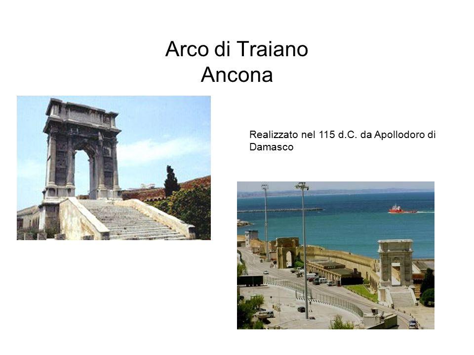 Arco di Traiano Ancona Realizzato nel 115 d.C. da Apollodoro di Damasco