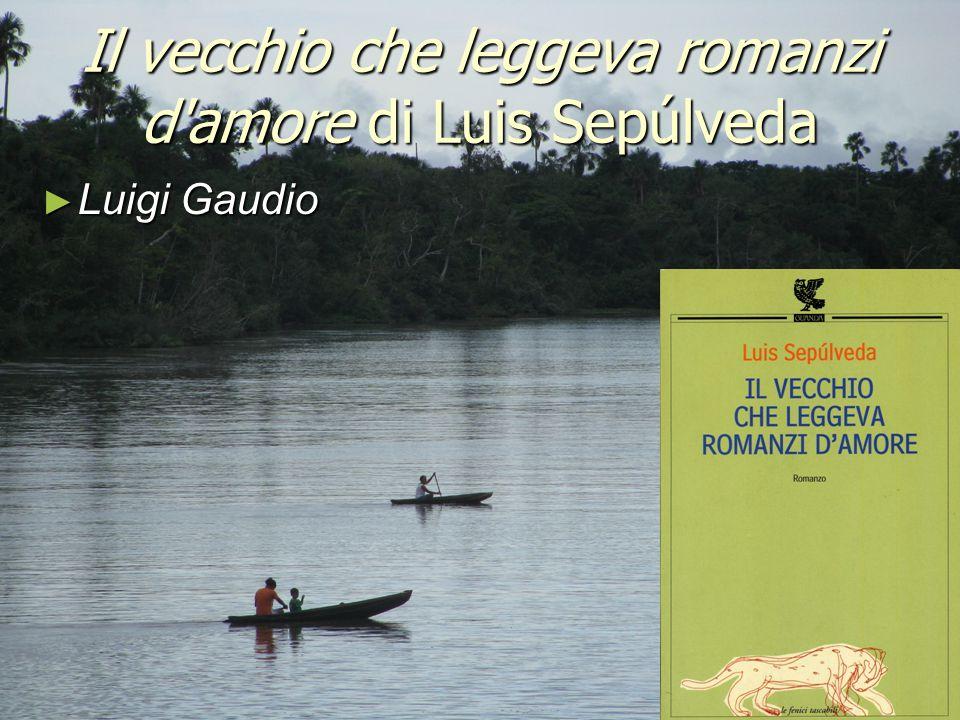 Il vecchio che leggeva romanzi d amore di Luis Sepúlveda