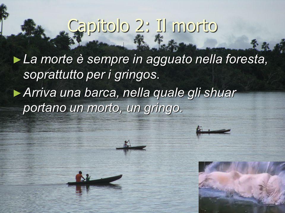 Capitolo 2: Il morto La morte è sempre in agguato nella foresta, soprattutto per i gringos.