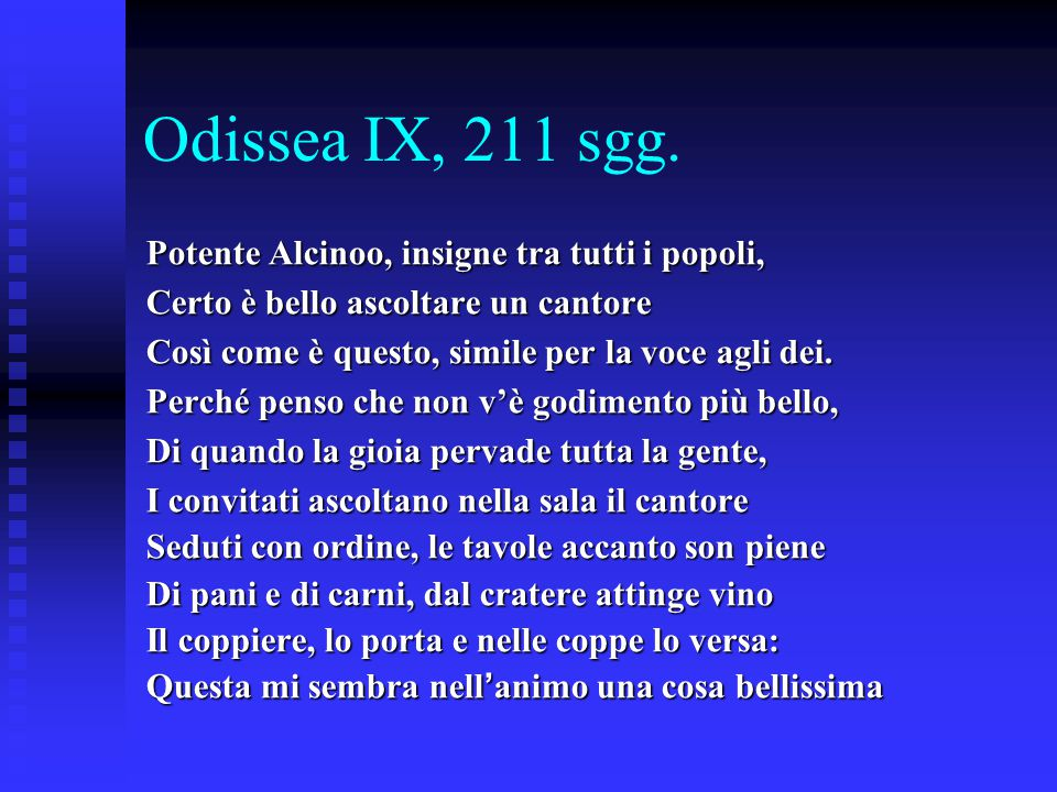 Odissea IX, 211 sgg. Potente Alcinoo, insigne tra tutti i popoli,