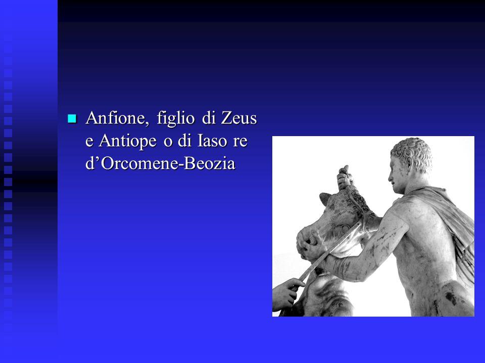 Anfione, figlio di Zeus e Antiope o di Iaso re d'Orcomene-Beozia