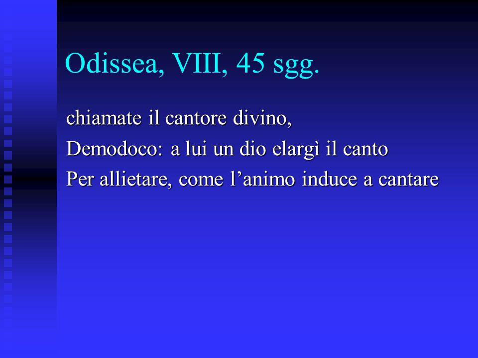 Odissea, VIII, 45 sgg. chiamate il cantore divino,
