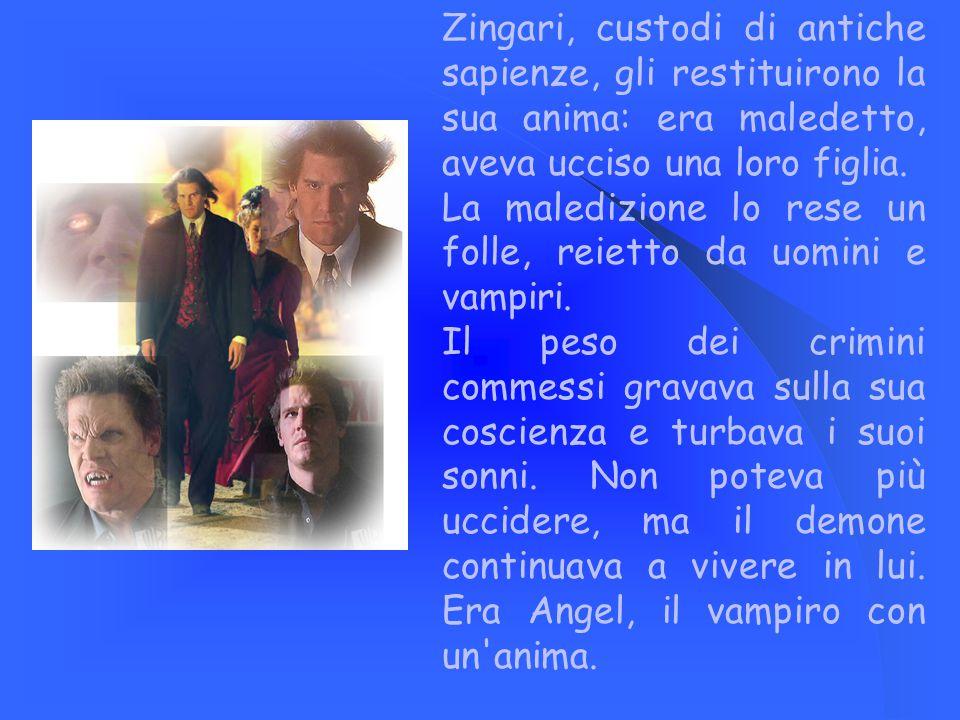 Zingari, custodi di antiche sapienze, gli restituirono la sua anima: era maledetto, aveva ucciso una loro figlia.