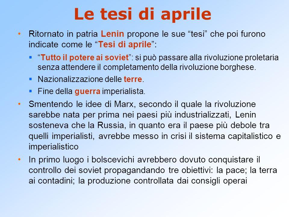 Le tesi di aprile Ritornato in patria Lenin propone le sue tesi che poi furono indicate come le Tesi di aprile :
