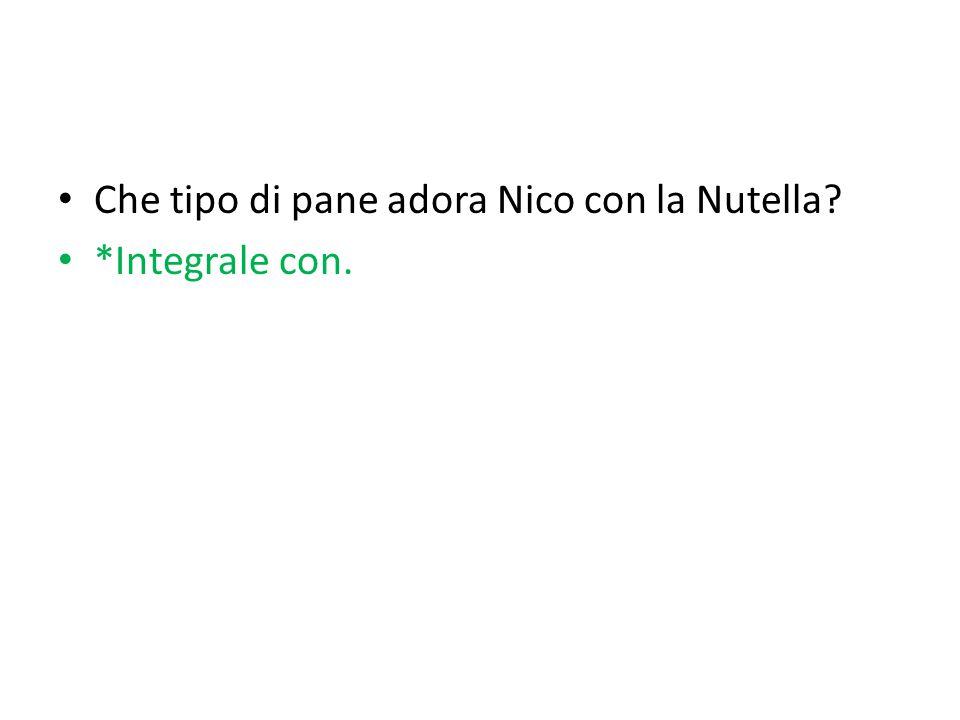 Che tipo di pane adora Nico con la Nutella