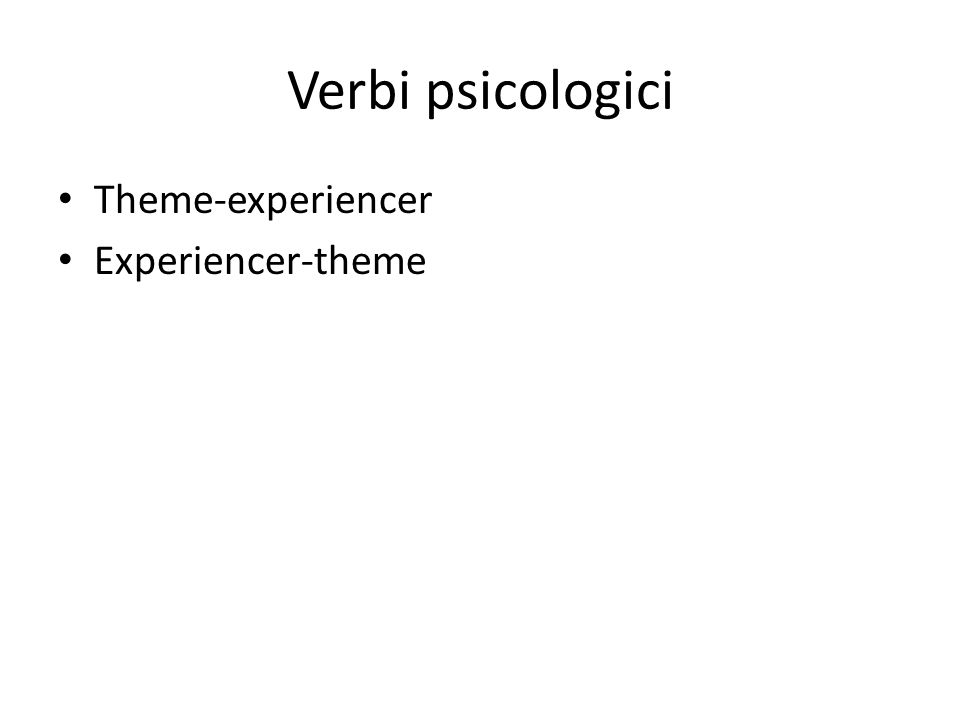 Verbi psicologici Theme-experiencer Experiencer-theme