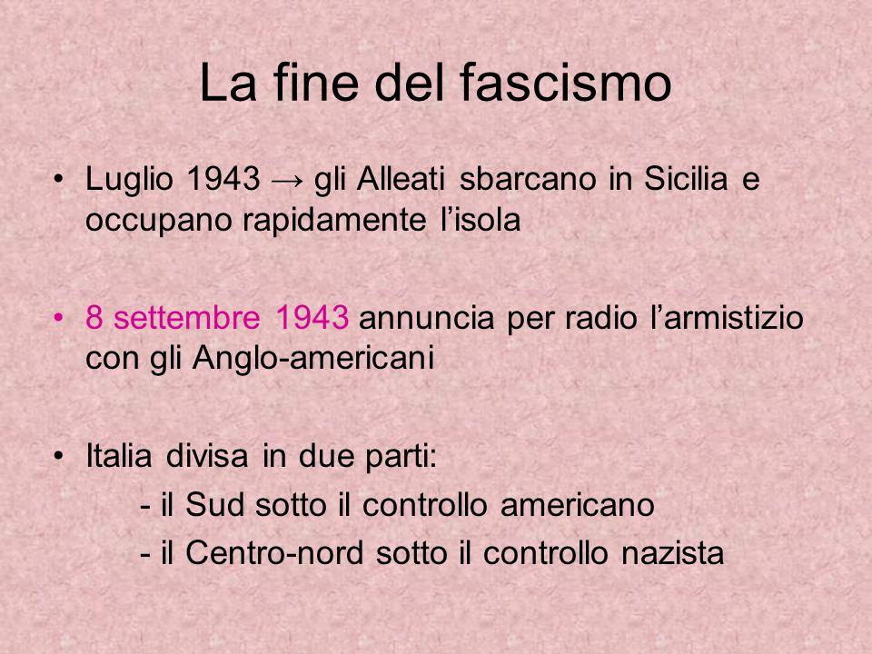 La fine del fascismo Luglio 1943 → gli Alleati sbarcano in Sicilia e occupano rapidamente l'isola.
