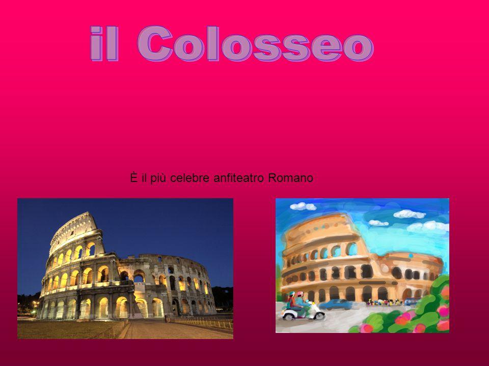 il Colosseo È il più celebre anfiteatro Romano