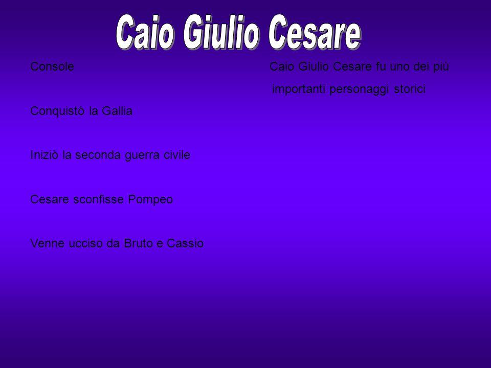 Caio Giulio Cesare Console Caio Giulio Cesare fu uno dei più