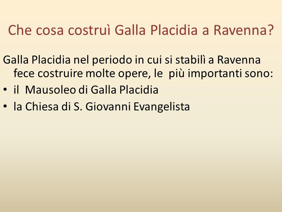Che cosa costruì Galla Placidia a Ravenna