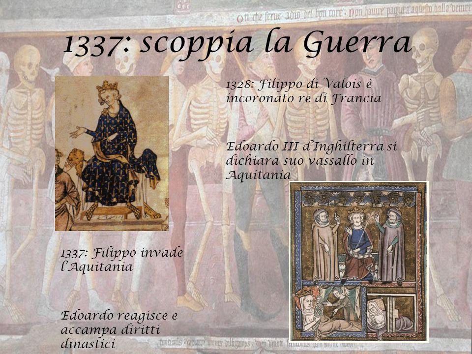1337: scoppia la Guerra 1328: Filippo di Valois è incoronato re di Francia. Edoardo III d'Inghilterra si dichiara suo vassallo in Aquitania.