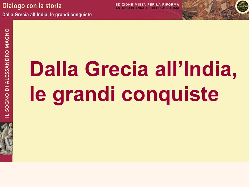 Dalla Grecia all'India, le grandi conquiste