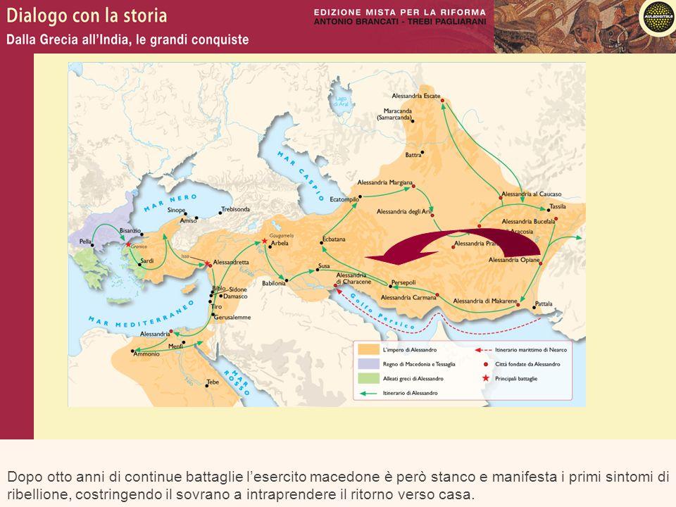 Dopo otto anni di continue battaglie l'esercito macedone è però stanco e manifesta i primi sintomi di ribellione, costringendo il sovrano a intraprendere il ritorno verso casa.