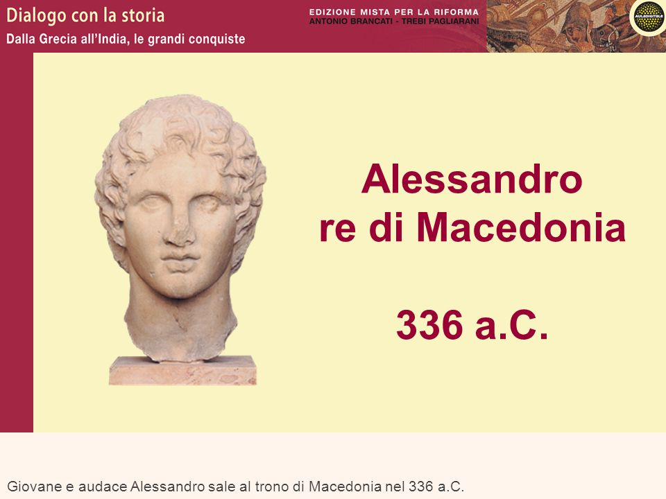 Alessandro re di Macedonia 336 a.C.