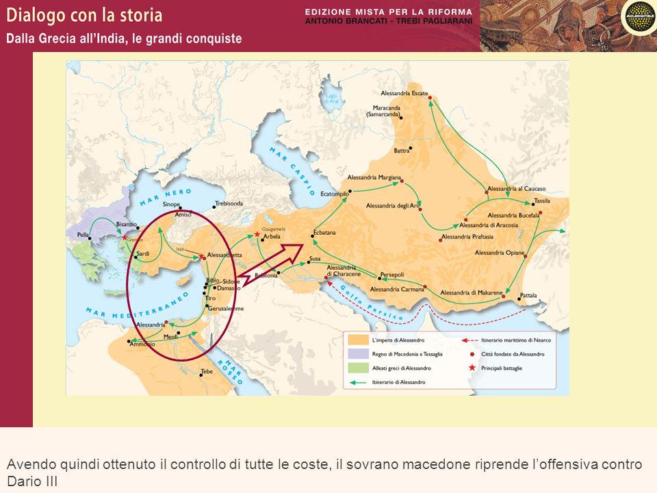 Avendo quindi ottenuto il controllo di tutte le coste, il sovrano macedone riprende l'offensiva contro Dario III