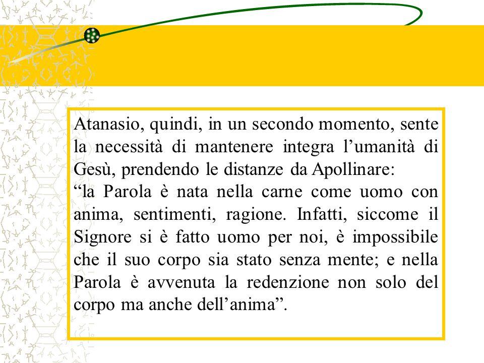 Atanasio, quindi, in un secondo momento, sente la necessità di mantenere integra l'umanità di Gesù, prendendo le distanze da Apollinare: