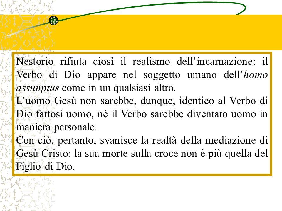 Nestorio rifiuta ciosì il realismo dell'incarnazione: il Verbo di Dio appare nel soggetto umano dell'homo assunptus come in un qualsiasi altro.