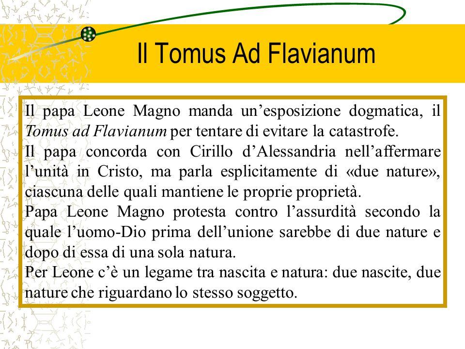Il Tomus Ad Flavianum Il papa Leone Magno manda un'esposizione dogmatica, il Tomus ad Flavianum per tentare di evitare la catastrofe.