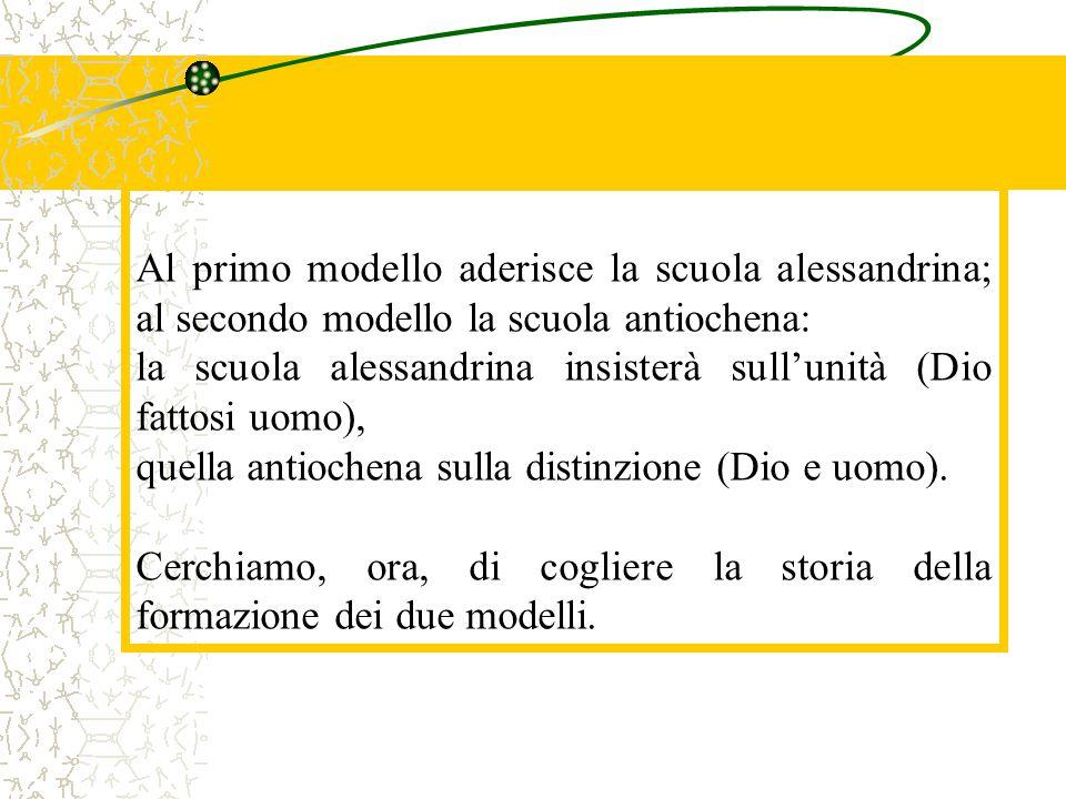Al primo modello aderisce la scuola alessandrina; al secondo modello la scuola antiochena:
