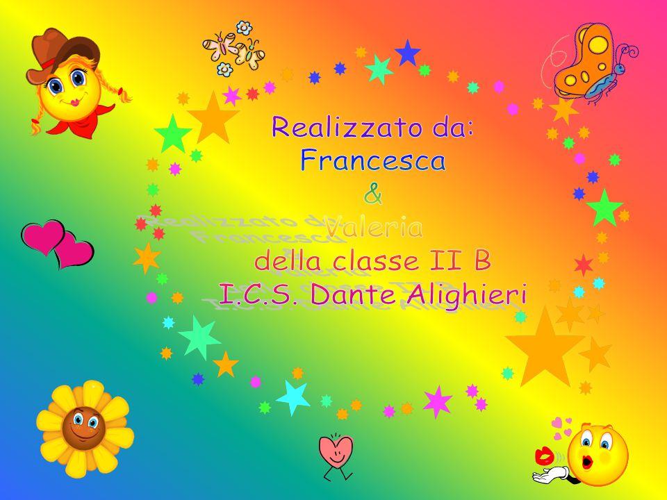 Realizzato da: Francesca & Valeria della classe II B I.C.S. Dante Alighieri