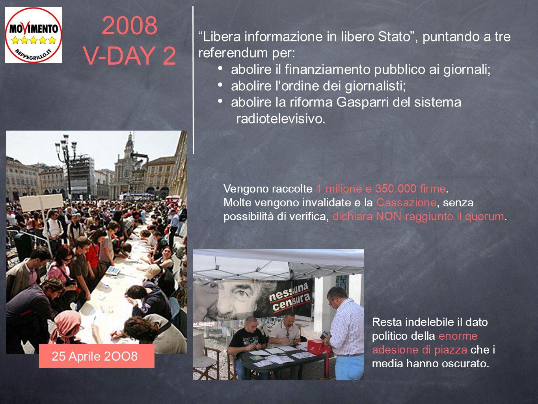 2008 V-DAY 2. Libera informazione in libero Stato , puntando a tre referendum per: abolire il finanziamento pubblico ai giornali;