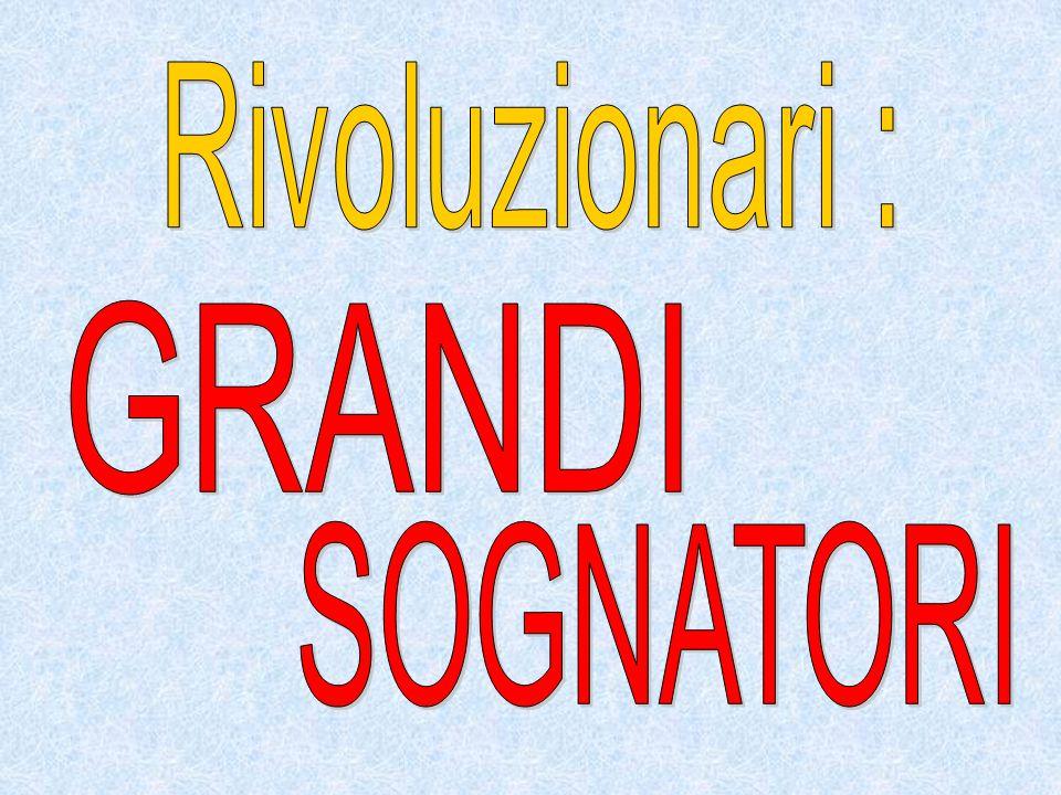 Rivoluzionari : GRANDI SOGNATORI