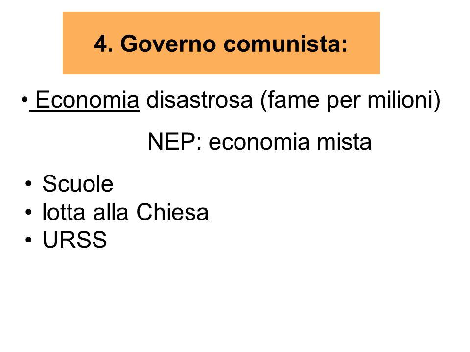 4. Governo comunista: Economia disastrosa (fame per milioni) NEP: economia mista. Scuole. lotta alla Chiesa.
