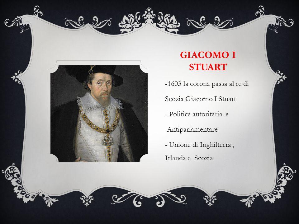Giacomo I Stuart -1603 la corona passa al re di