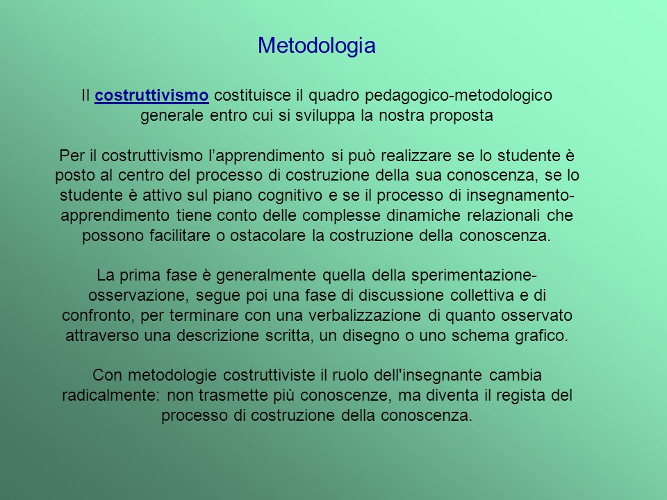 Metodologia Il costruttivismo costituisce il quadro pedagogico-metodologico generale entro cui si sviluppa la nostra proposta.