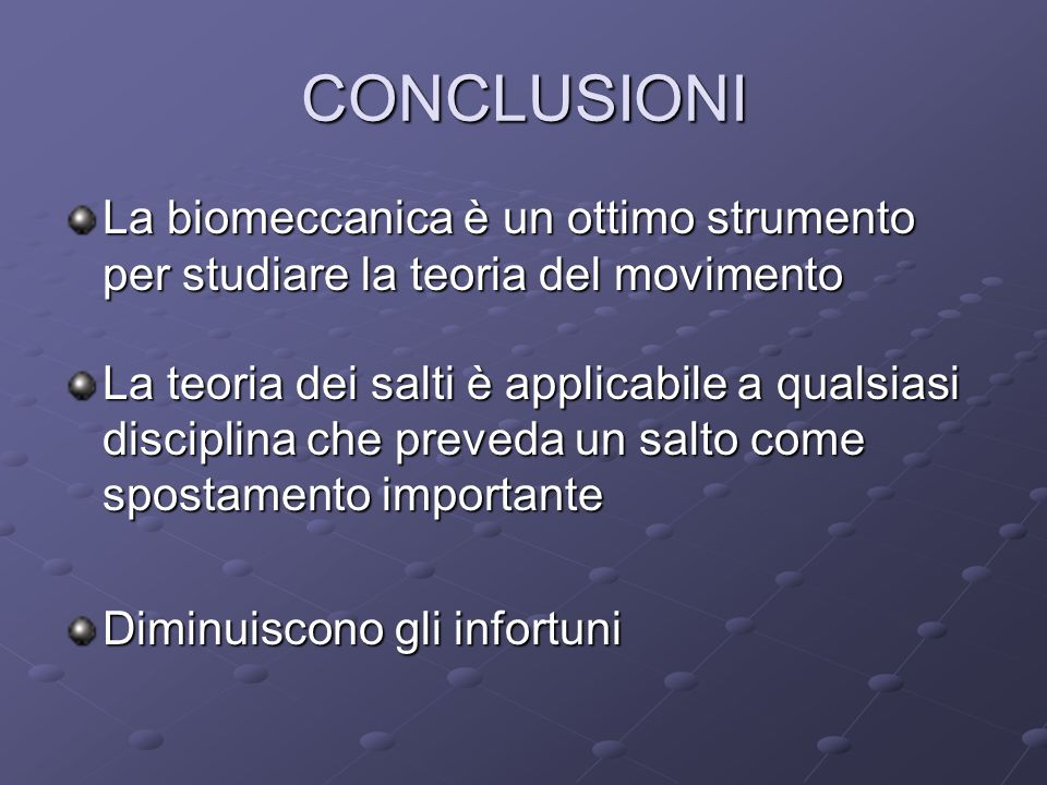 CONCLUSIONI La biomeccanica è un ottimo strumento per studiare la teoria del movimento.