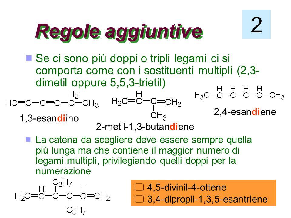 2 Regole aggiuntive. Se ci sono più doppi o tripli legami ci si comporta come con i sostituenti multipli (2,3-dimetil oppure 5,5,3-trietil)