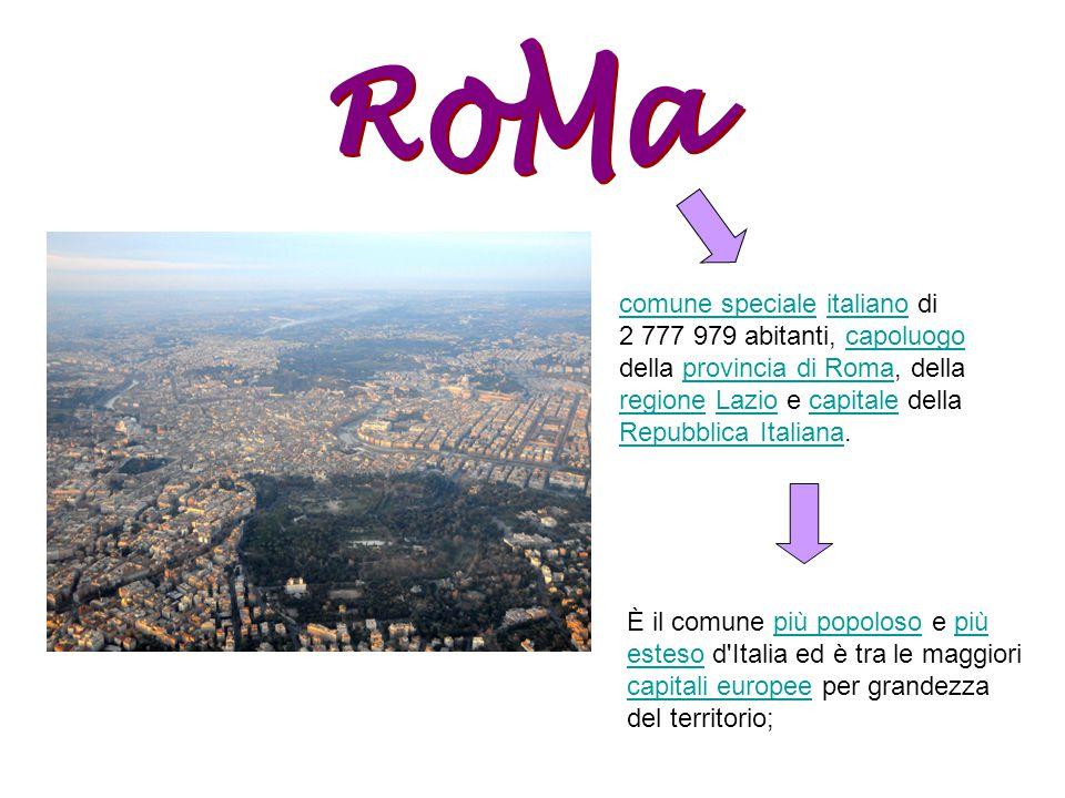 RoMa comune speciale italiano di 2 777 979 abitanti, capoluogo della provincia di Roma, della regione Lazio e capitale della Repubblica Italiana.