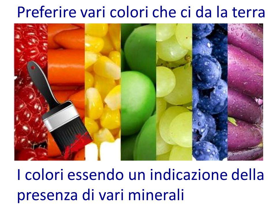 Preferire vari colori che ci da la terra