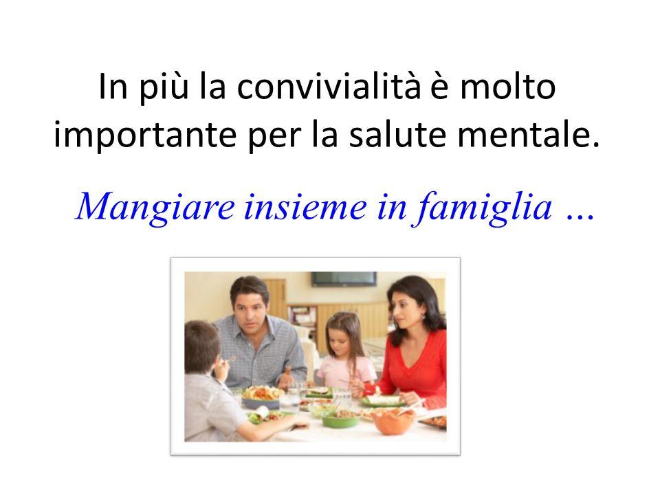 In più la convivialità è molto importante per la salute mentale.