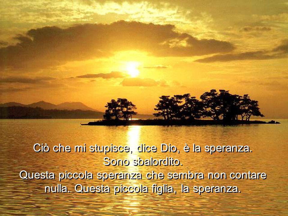 Ciò che mi stupisce, dice Dio, è la speranza.