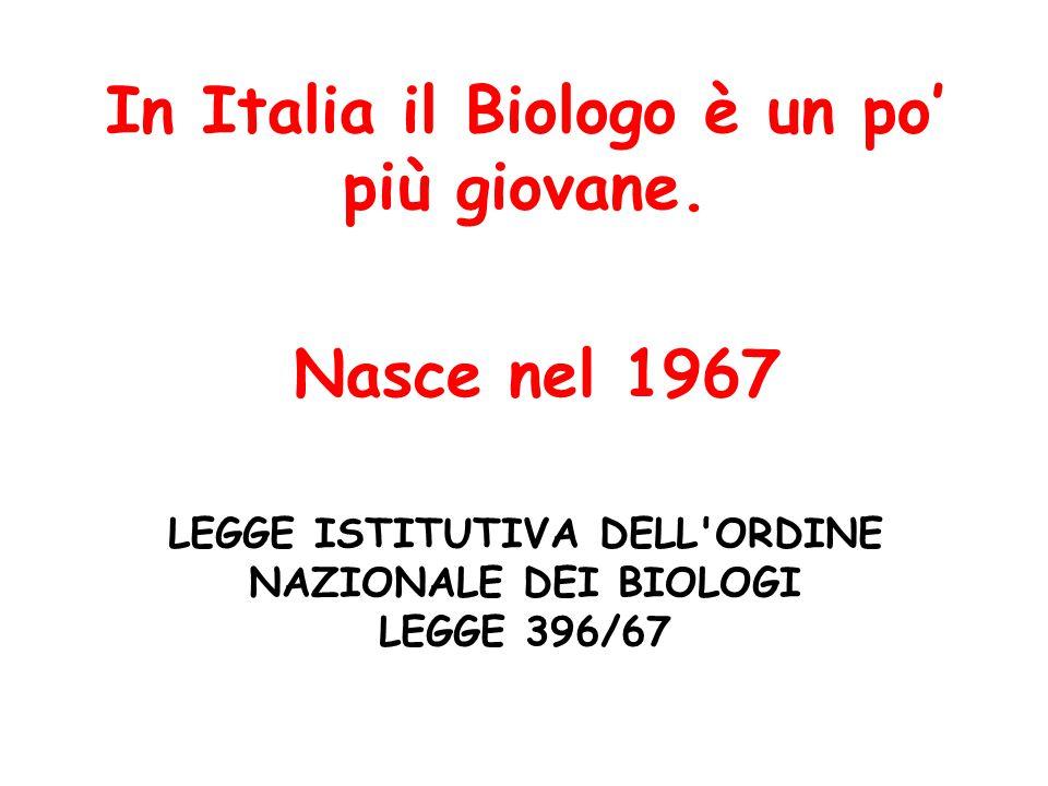 In Italia il Biologo è un po' più giovane. Nasce nel 1967