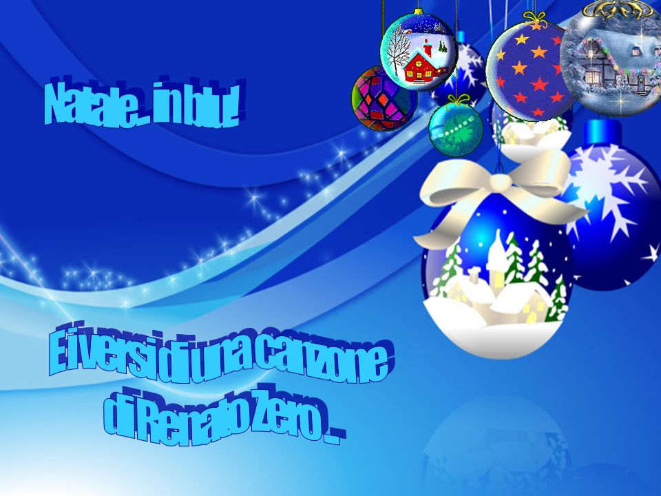 Natale... in blu! E i versi di una canzone di Renato Zero ...
