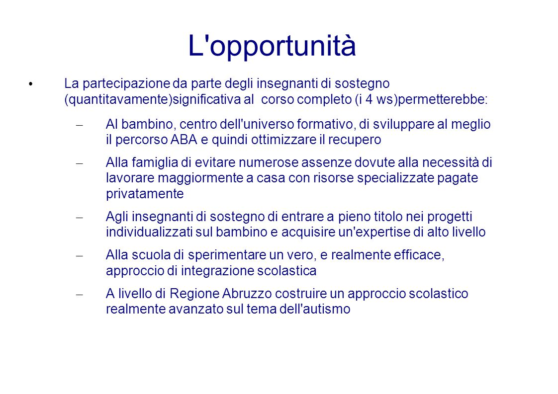 L opportunità La partecipazione da parte degli insegnanti di sostegno (quantitavamente)significativa al corso completo (i 4 ws)permetterebbe: