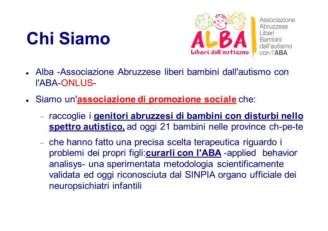 Chi Siamo Alba -Associazione Abruzzese liberi bambini dall autismo con l ABA-ONLUS- Siamo un associazione di promozione sociale che: