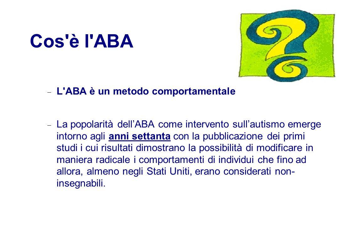 Cos è l ABA L ABA è un metodo comportamentale