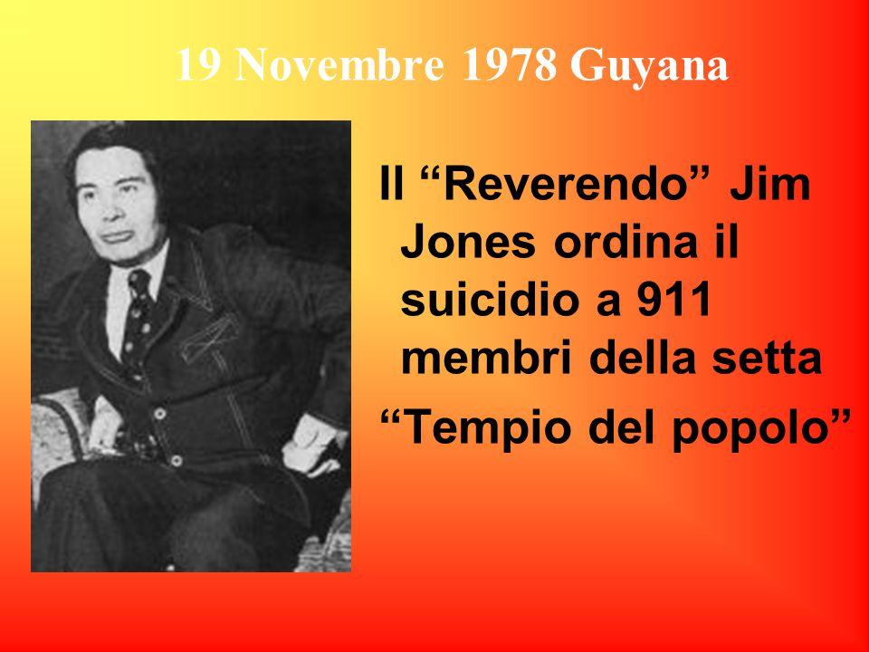 19 Novembre 1978 Guyana Il Reverendo Jim Jones ordina il suicidio a 911 membri della setta.
